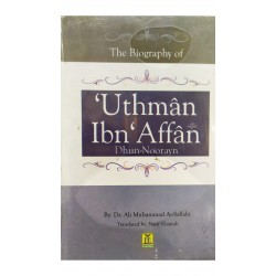 The Biography Of Uthuman Ibn Affan (Dhun Noorayn)